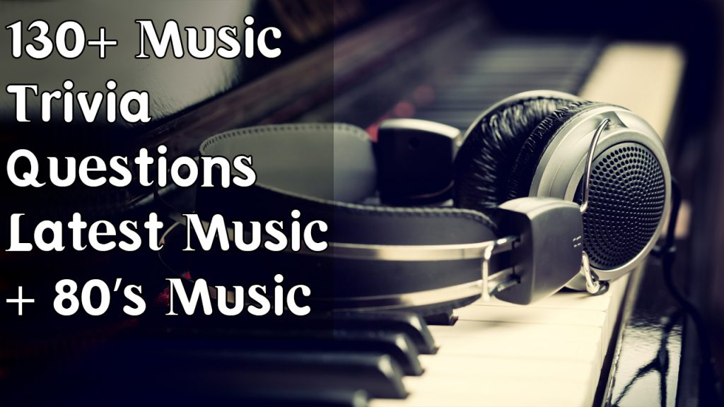 130+ Music Trivia Questions And Answers Latest Music & 80's Music
