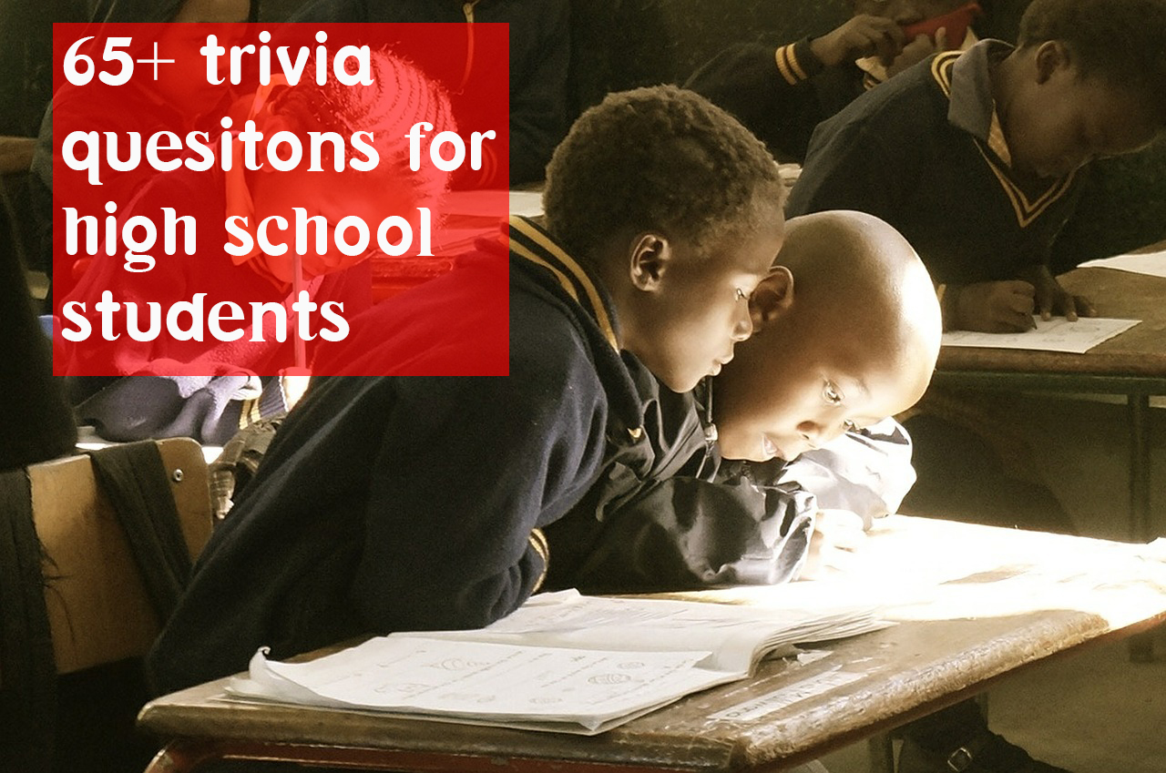 65+ trivia quesitons for high school students